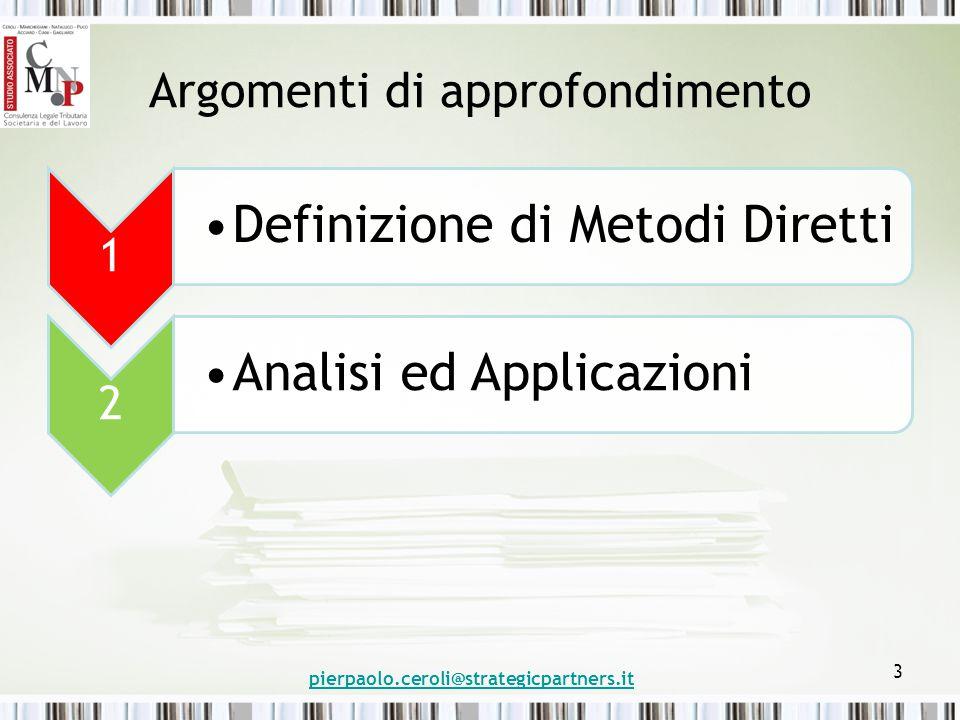 Argomenti di approfondimento 1 Definizione di Metodi Diretti 2 Analisi ed Applicazioni pierpaolo.ceroli@strategicpartners.it 3