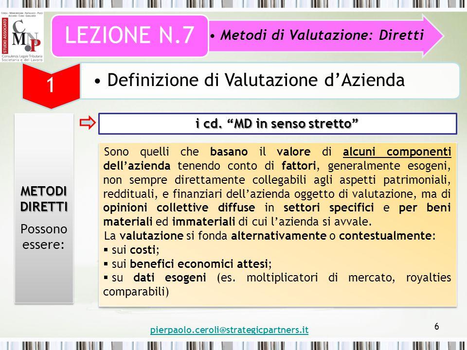pierpaolo.ceroli@strategicpartners.it 6 Metodi di Valutazione: Diretti LEZIONE N.7 1 Definizione di Valutazione d'Azienda METODI DIRETTI Possono essere: METODI DIRETTI Possono essere: i cd.