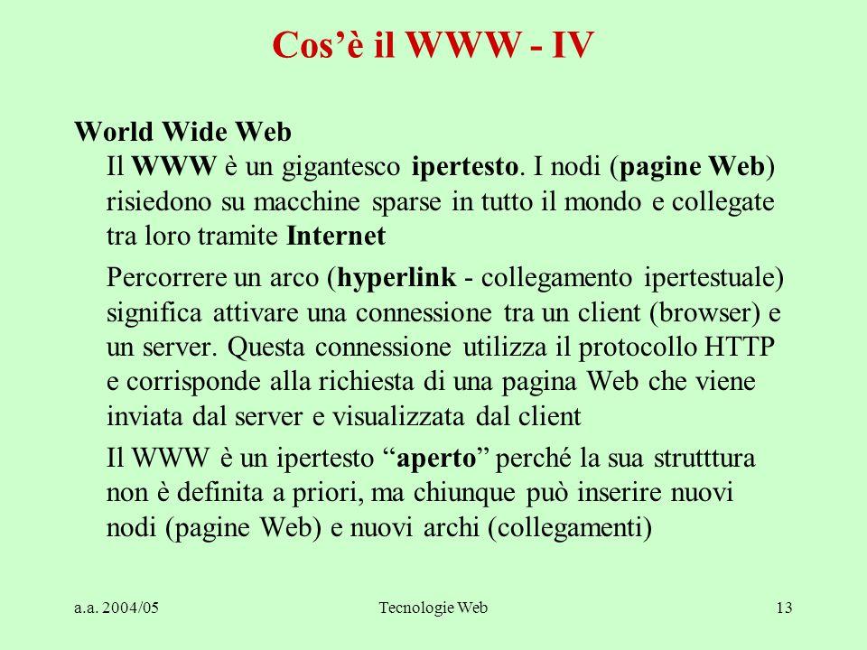 a.a.2004/05Tecnologie Web13 Cos'è il WWW - IV World Wide Web Il WWW è un gigantesco ipertesto.