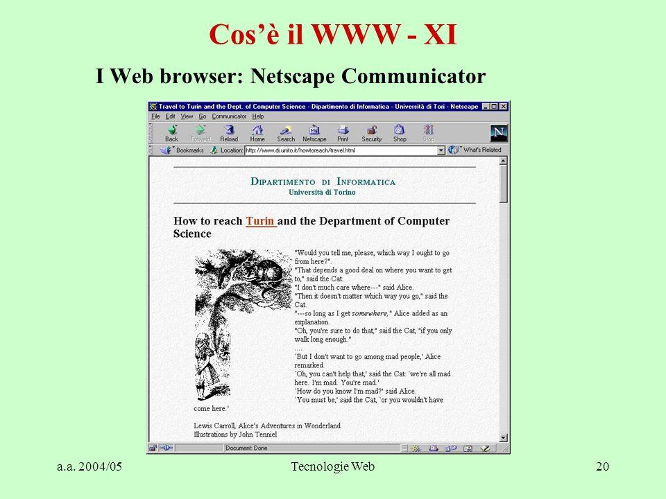 a.a. 2004/05Tecnologie Web20 Cos'è il WWW - XI I Web browser: Netscape Communicator