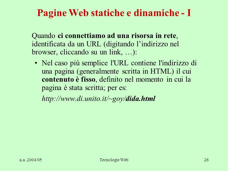 a.a. 2004/05Tecnologie Web26 Quando ci connettiamo ad una risorsa in rete, identificata da un URL (digitando l'indirizzo nel browser, cliccando su un