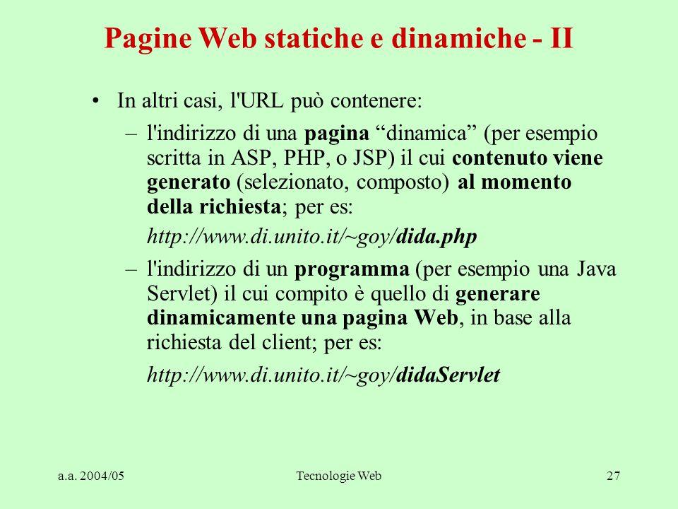 """a.a. 2004/05Tecnologie Web27 In altri casi, l'URL può contenere: –l'indirizzo di una pagina """"dinamica"""" (per esempio scritta in ASP, PHP, o JSP) il cui"""