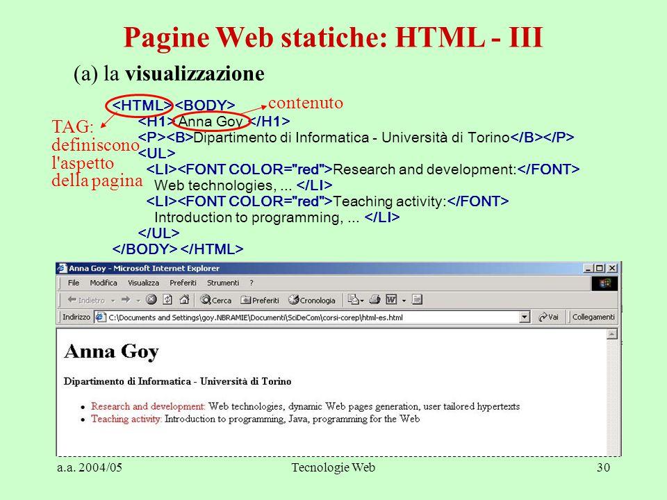 a.a. 2004/05Tecnologie Web30 Anna Goy Dipartimento di Informatica - Università di Torino Research and development: Web technologies,... Teaching activ