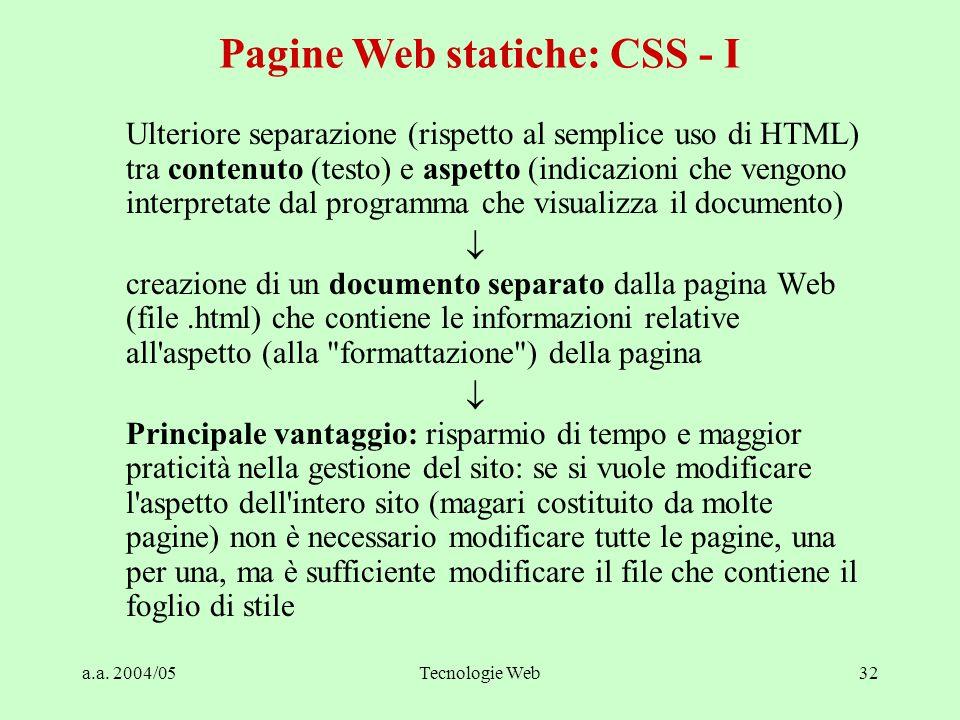a.a. 2004/05Tecnologie Web32 Ulteriore separazione (rispetto al semplice uso di HTML) tra contenuto (testo) e aspetto (indicazioni che vengono interpr