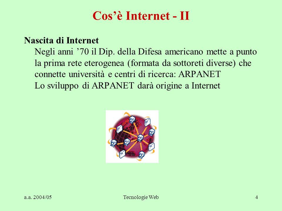 a.a. 2004/05Tecnologie Web4 Nascita di Internet Negli anni '70 il Dip.
