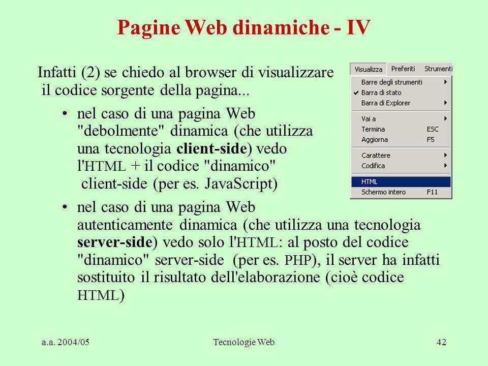 a.a. 2004/05Tecnologie Web42 Infatti (2) se chiedo al browser di visualizzare il codice sorgente della pagina... nel caso di una pagina Web