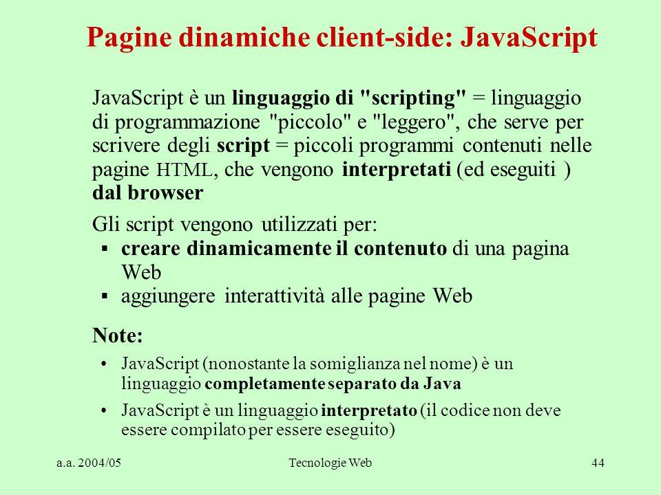 a.a. 2004/05Tecnologie Web44 JavaScript è un linguaggio di