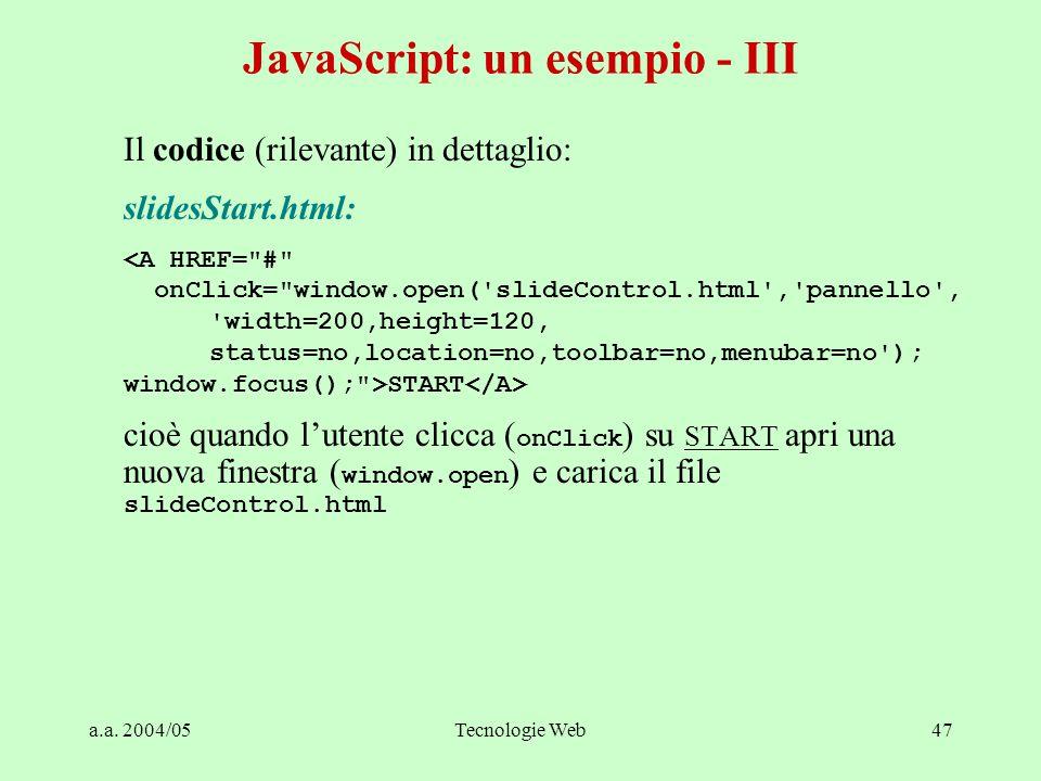 a.a. 2004/05Tecnologie Web47 Il codice (rilevante) in dettaglio: slidesStart.html: <A HREF=