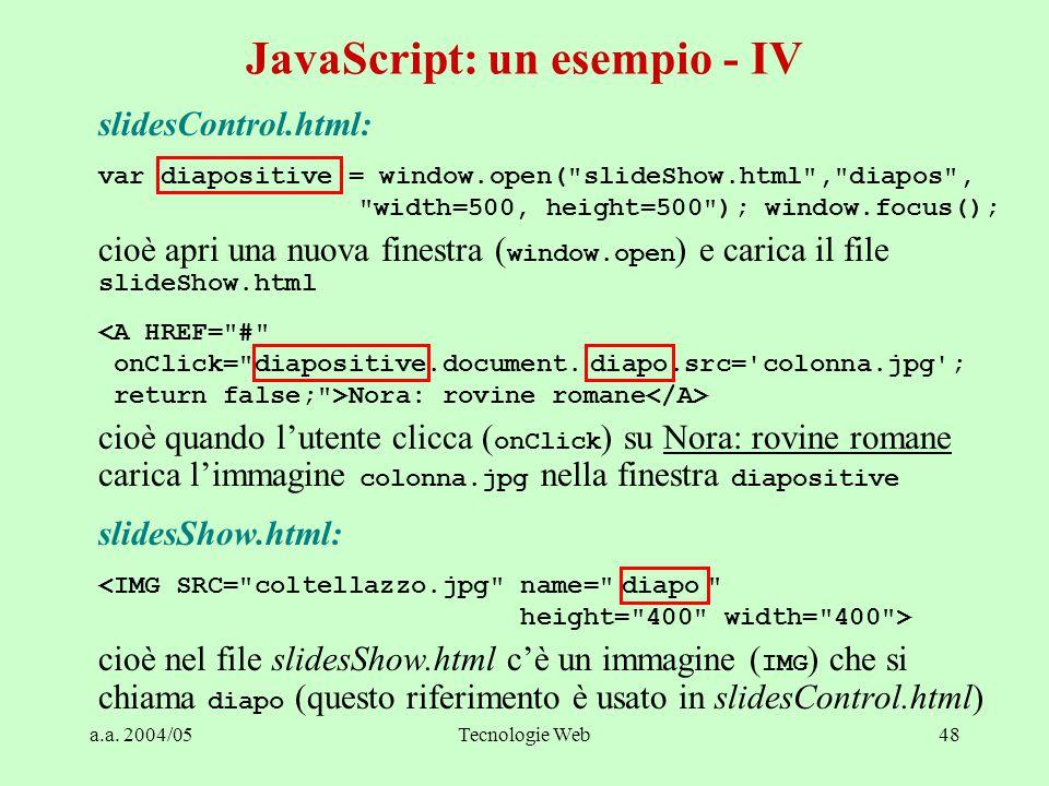 a.a. 2004/05Tecnologie Web48 slidesControl.html: var diapositive = window.open(