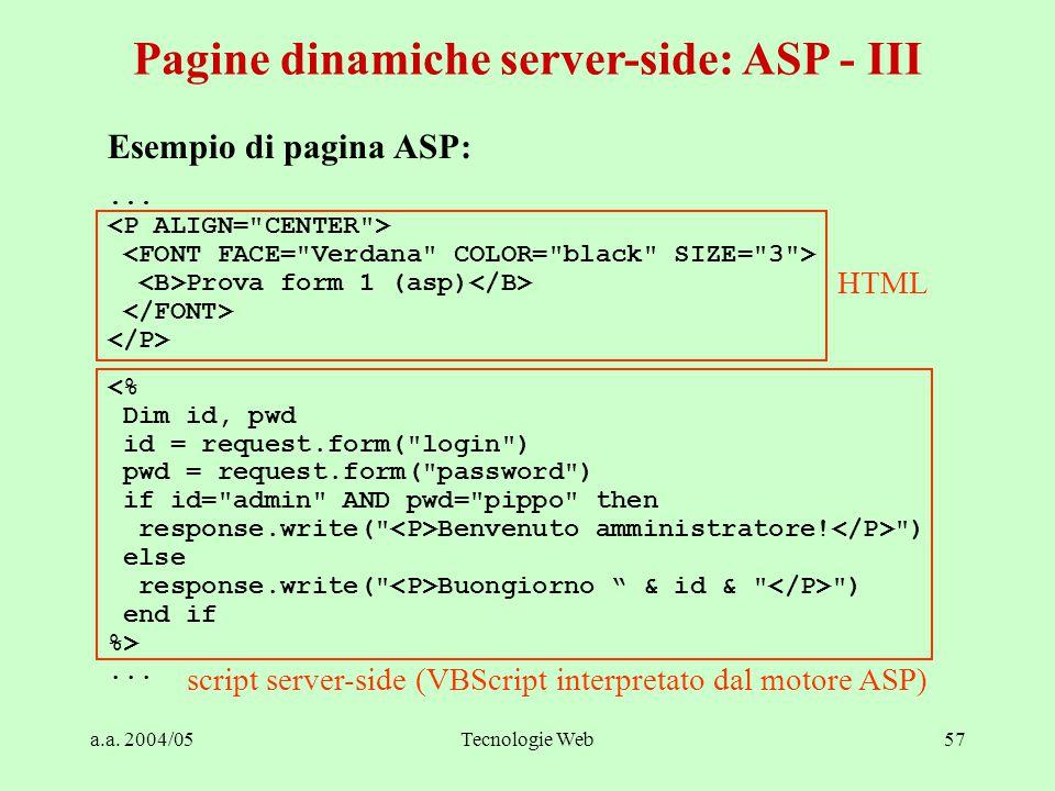 a.a. 2004/05Tecnologie Web57 Pagine dinamiche server-side: ASP - III Esempio di pagina ASP:...