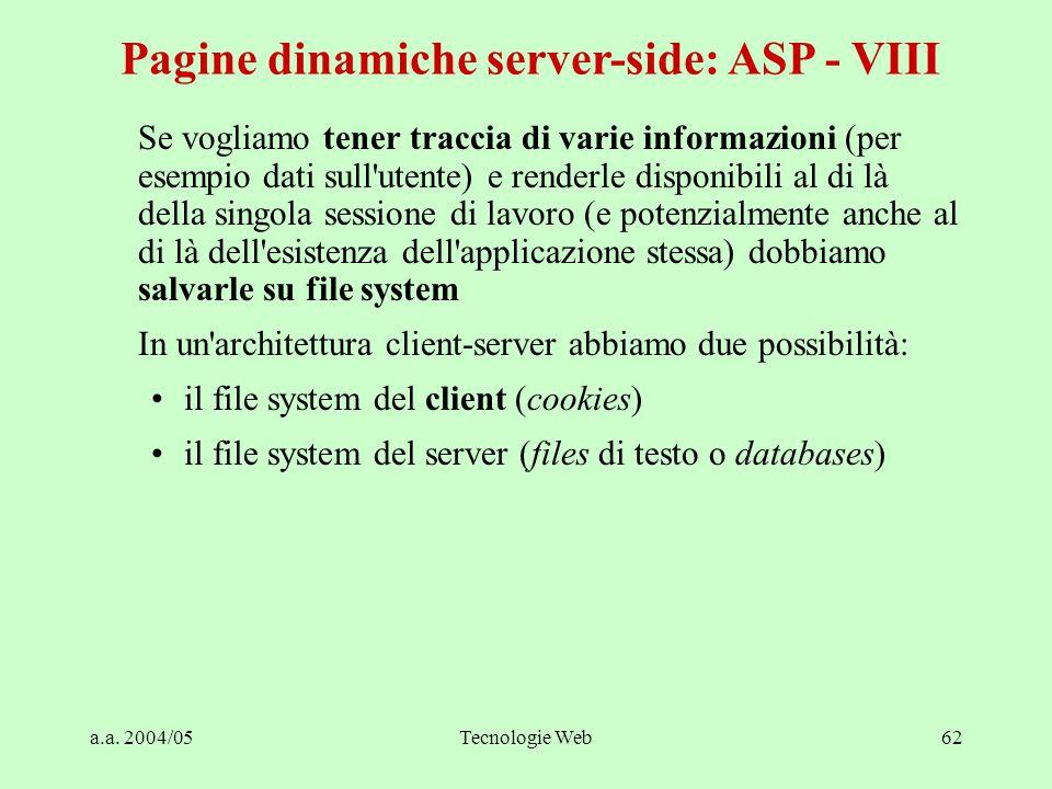 a.a. 2004/05Tecnologie Web62 Pagine dinamiche server-side: ASP - VIII Se vogliamo tener traccia di varie informazioni (per esempio dati sull'utente) e