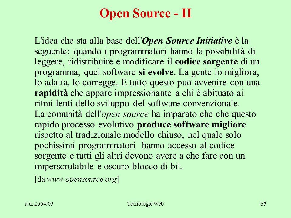 a.a. 2004/05Tecnologie Web65 L'idea che sta alla base dell'Open Source Initiative è la seguente: quando i programmatori hanno la possibilità di legger