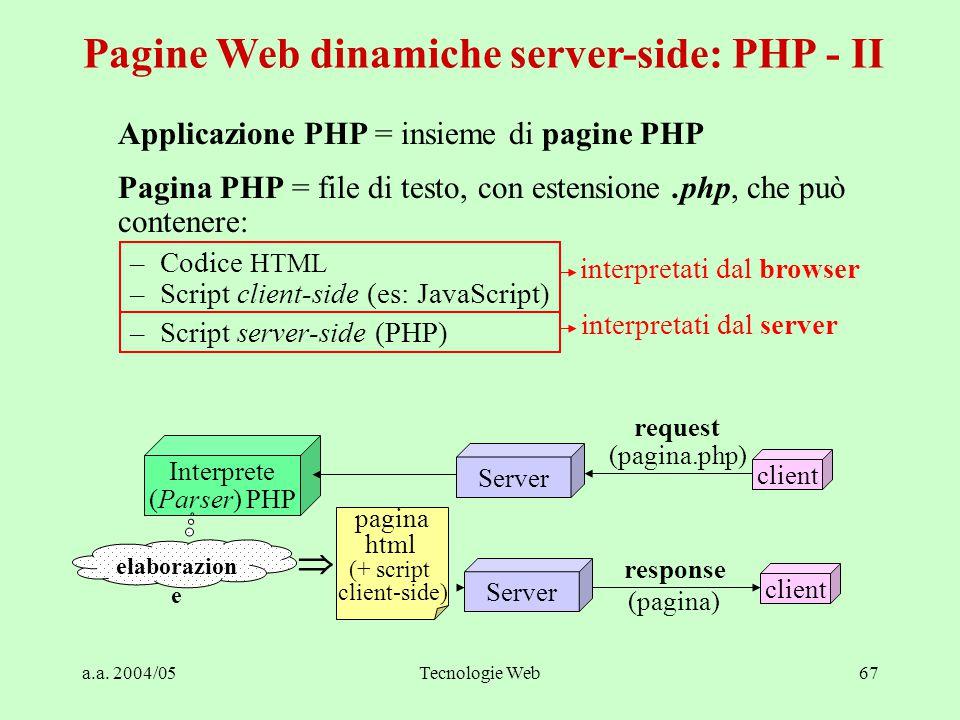 a.a. 2004/05Tecnologie Web67 Applicazione PHP = insieme di pagine PHP Pagina PHP = file di testo, con estensione.php, che può contenere: –Codice HTML