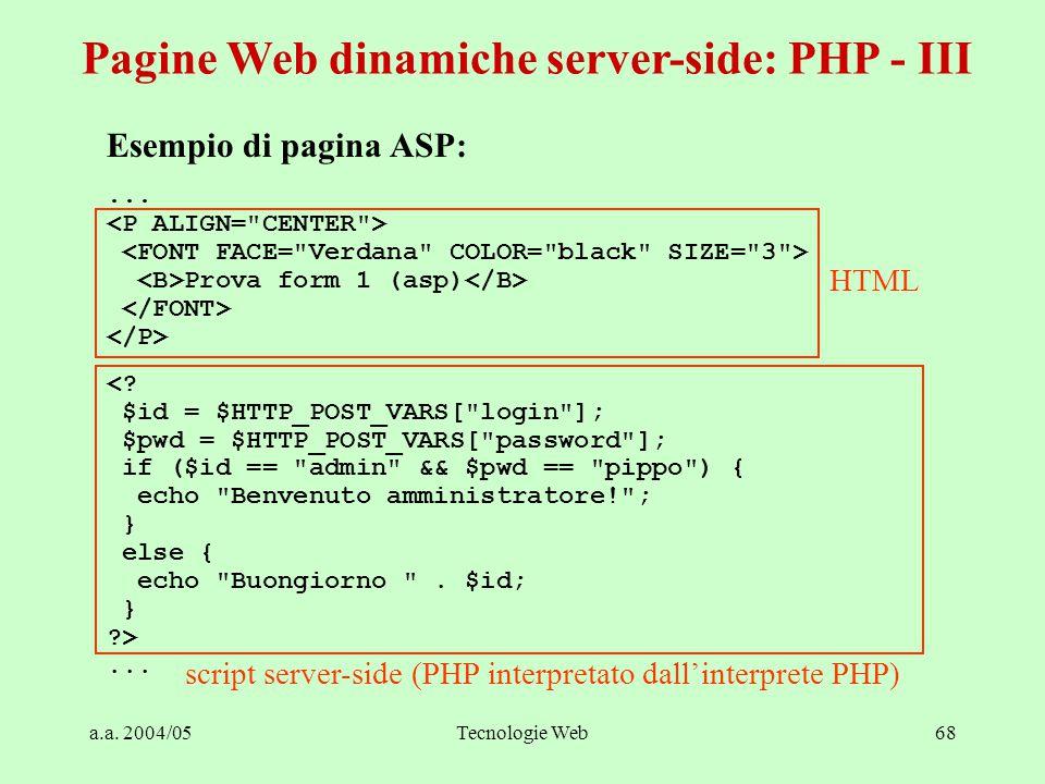 a.a. 2004/05Tecnologie Web68 Esempio di pagina ASP:...