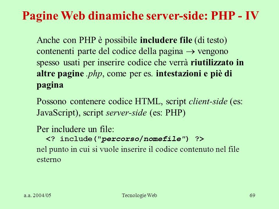 a.a. 2004/05Tecnologie Web69 Anche con PHP è possibile includere file (di testo) contenenti parte del codice della pagina  vengono spesso usati per i