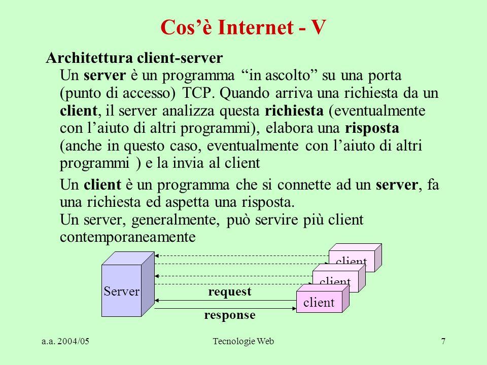 """a.a. 2004/05Tecnologie Web7 Architettura client-server Un server è un programma """"in ascolto"""" su una porta (punto di accesso) TCP. Quando arriva una ri"""