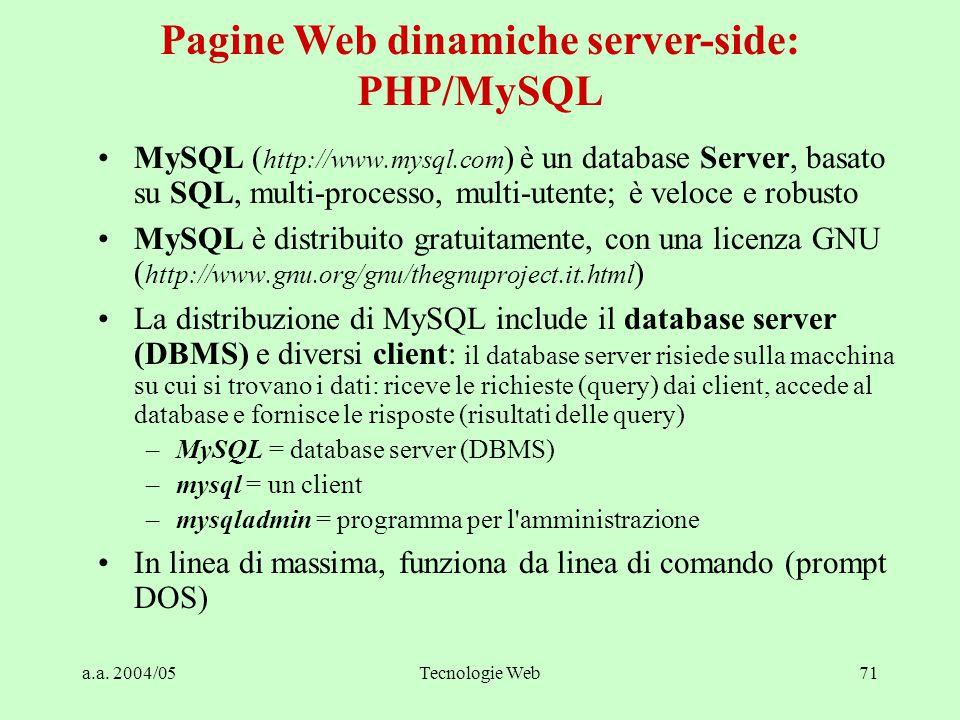 a.a. 2004/05Tecnologie Web71 Pagine Web dinamiche server-side: PHP/MySQL MySQL ( http://www.mysql.com ) è un database Server, basato su SQL, multi-pro