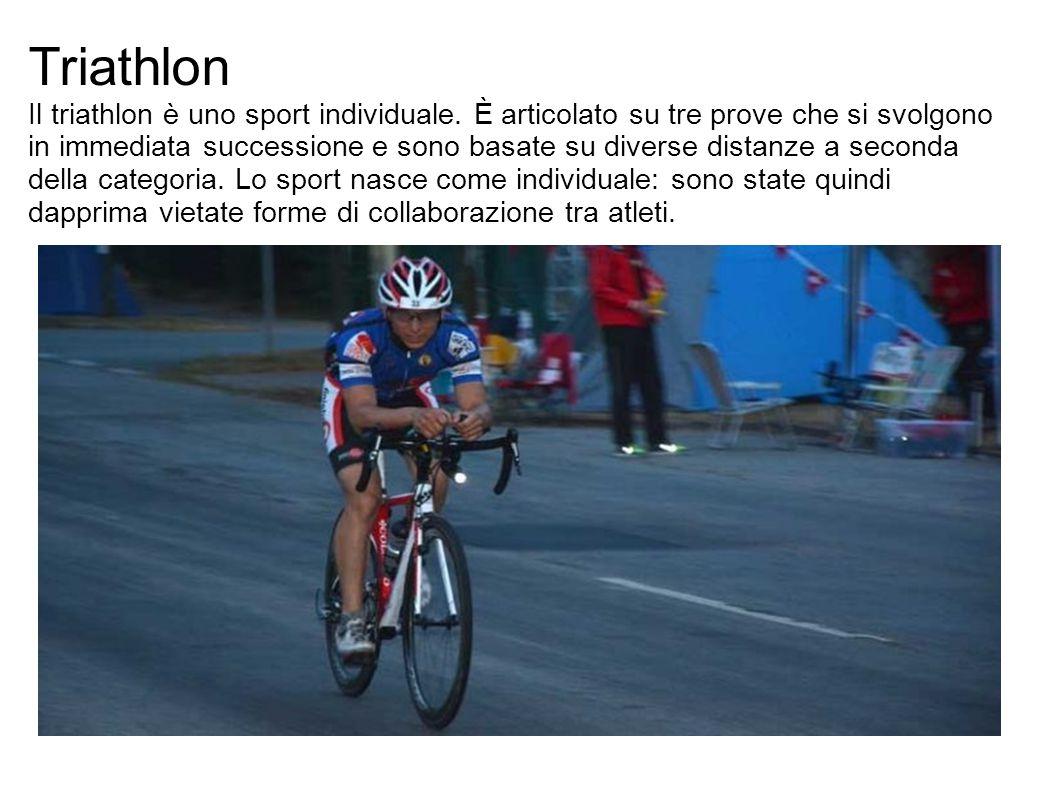 Triathlon Il triathlon è uno sport individuale.