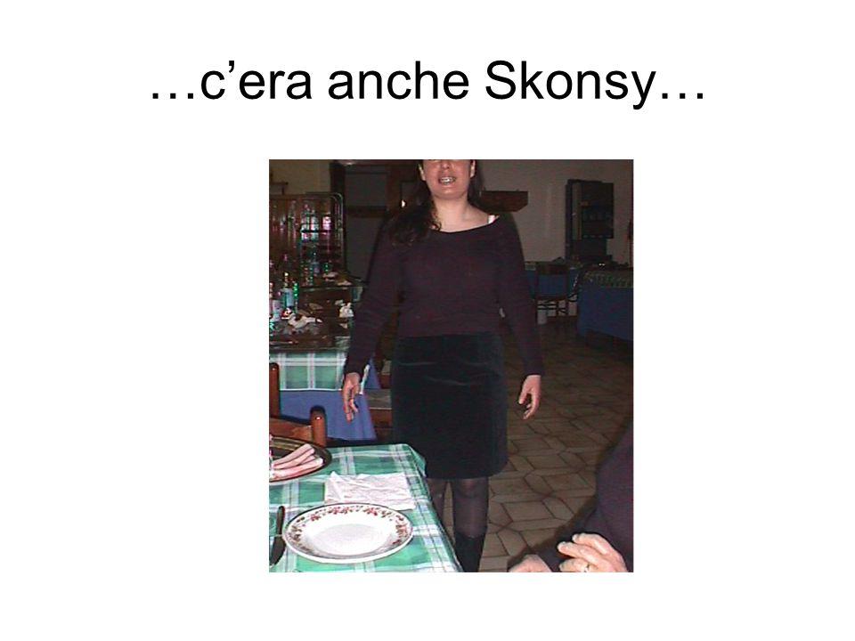 …c'era anche Skonsy…
