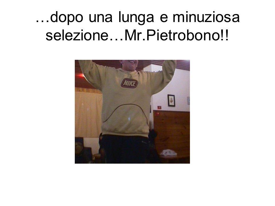 …dopo una lunga e minuziosa selezione…Mr.Pietrobono!!