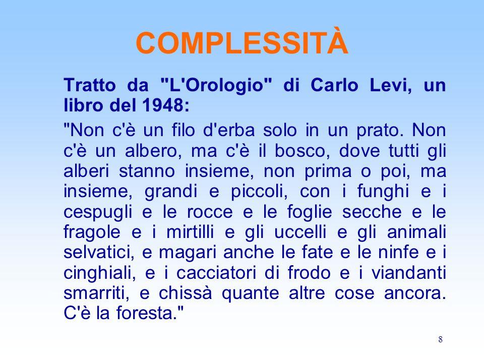 8 COMPLESSITÀ Tratto da L Orologio di Carlo Levi, un libro del 1948: Non c è un filo d erba solo in un prato.
