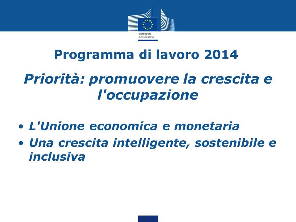 Programma di lavoro 2014 Priorità: promuovere la crescita e l occupazione L Unione economica e monetaria Una crescita intelligente, sostenibile e inclusiva