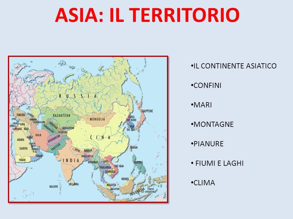 ASIA: IL TERRITORIO IL CONTINENTE ASIATICO CONFINI MARI MONTAGNE PIANURE FIUMI E LAGHI CLIMA