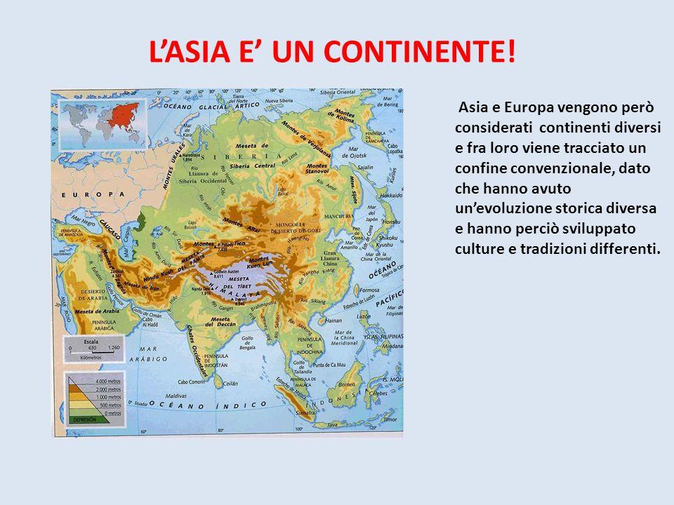L'ASIA E' UN CONTINENTE! Asia e Europa vengono però considerati continenti diversi e fra loro viene tracciato un confine convenzionale, dato che hanno