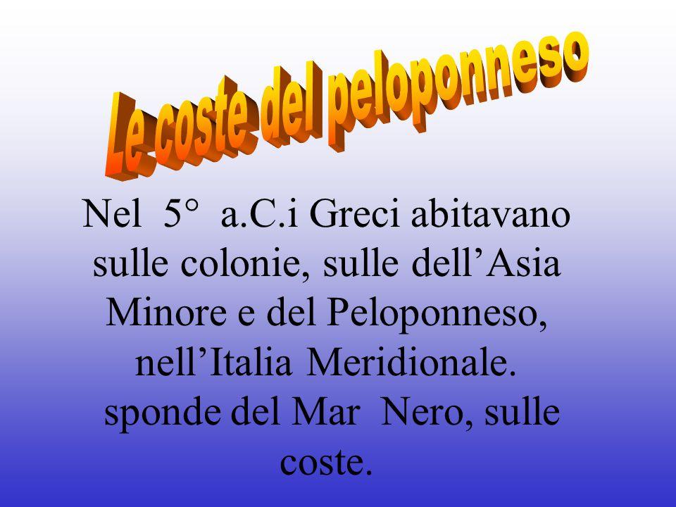 Nel 5° a.C.i Greci abitavano sulle colonie, sulle dell'Asia Minore e del Peloponneso, nell'Italia Meridionale. sponde del Mar Nero, sulle coste.