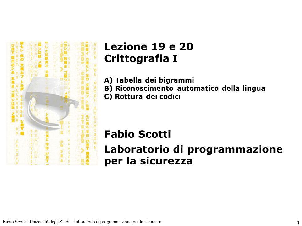 Fabio Scotti – Università degli Studi – Laboratorio di programmazione per la sicurezza 1 Lezione 19 e 20 Crittografia I A) Tabella dei bigrammi B) Ric