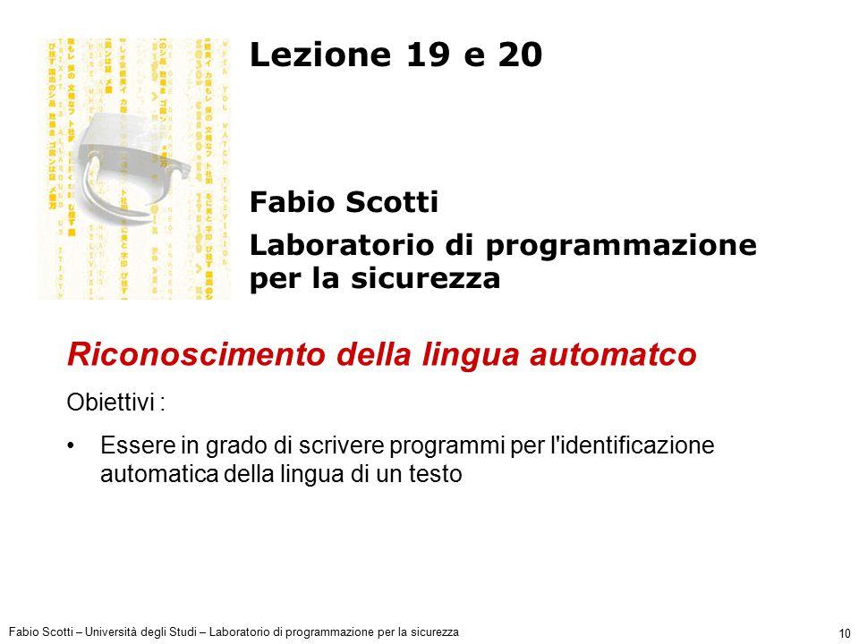 Fabio Scotti – Università degli Studi – Laboratorio di programmazione per la sicurezza 10 Lezione 19 e 20 Fabio Scotti Laboratorio di programmazione p