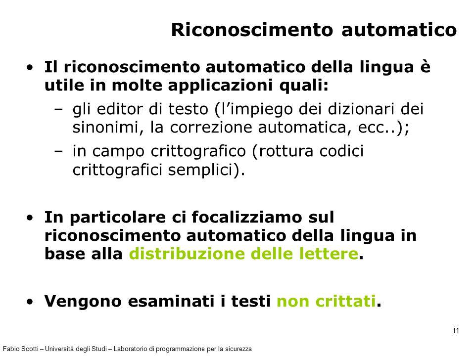 Fabio Scotti – Università degli Studi – Laboratorio di programmazione per la sicurezza 11 Riconoscimento automatico Il riconoscimento automatico della