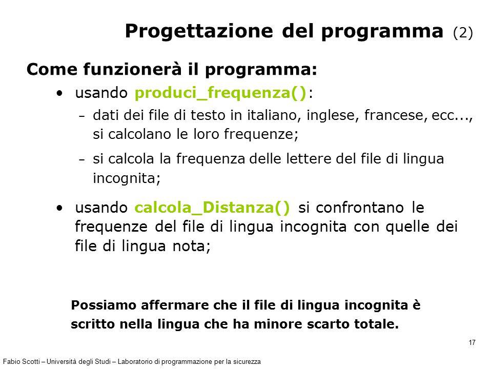 Fabio Scotti – Università degli Studi – Laboratorio di programmazione per la sicurezza 17 Progettazione del programma (2) Come funzionerà il programma