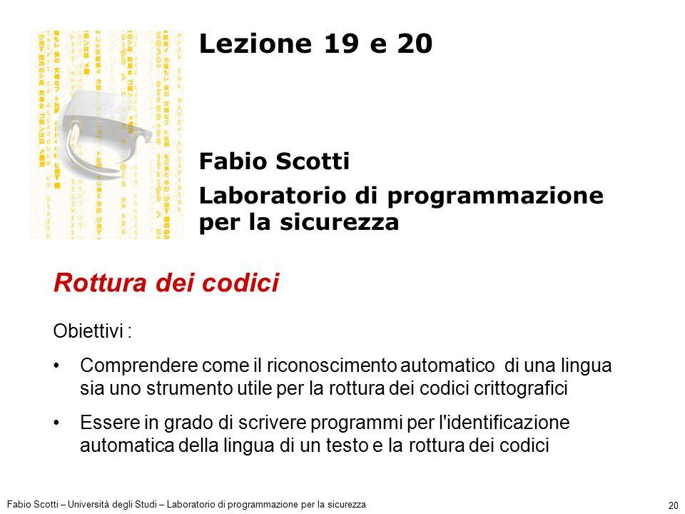 Fabio Scotti – Università degli Studi – Laboratorio di programmazione per la sicurezza 20 Lezione 19 e 20 Fabio Scotti Laboratorio di programmazione p