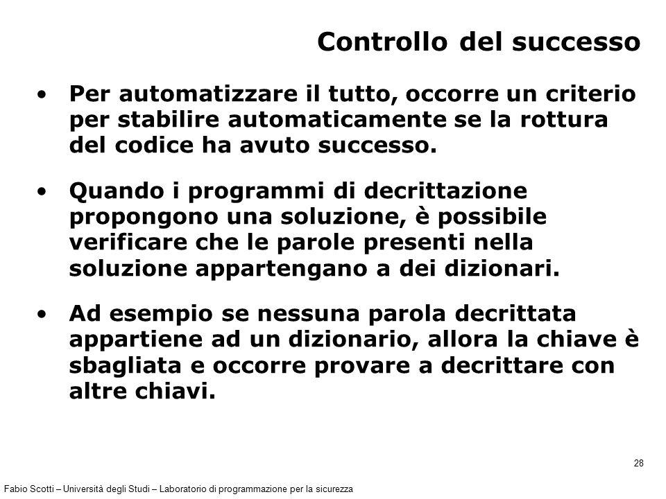 Fabio Scotti – Università degli Studi – Laboratorio di programmazione per la sicurezza 28 Controllo del successo Per automatizzare il tutto, occorre u