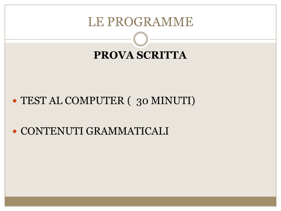 LE PROGRAMME PROVA SCRITTA TEST AL COMPUTER ( 30 MINUTI) CONTENUTI GRAMMATICALI