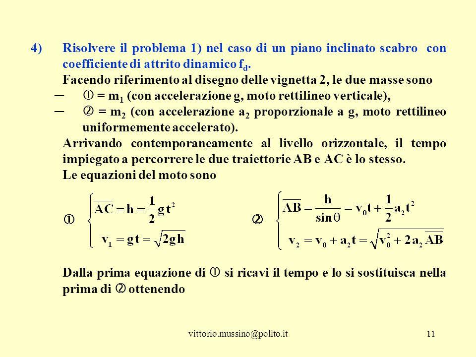 vittorio.mussino@polito.it11 4)Risolvere il problema 1) nel caso di un piano inclinato scabro con coefficiente di attrito dinamico f d. Facendo riferi