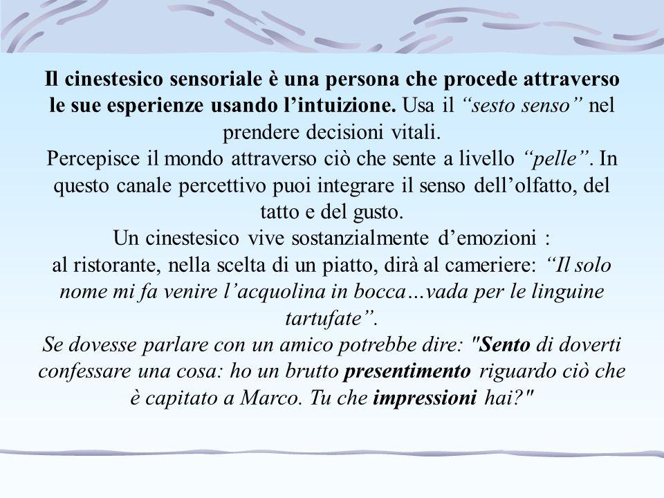 """Il cinestesico sensoriale è una persona che procede attraverso le sue esperienze usando l'intuizione. Usa il """"sesto senso"""" nel prendere decisioni vita"""