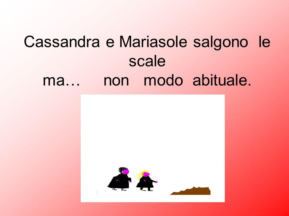 Cassandra e Mariasole salgono le scale ma… non modo abituale.