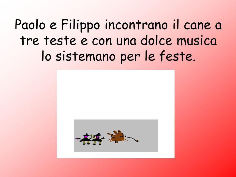 Paolo e Filippo incontrano il cane a tre teste e con una dolce musica lo sistemano per le feste.
