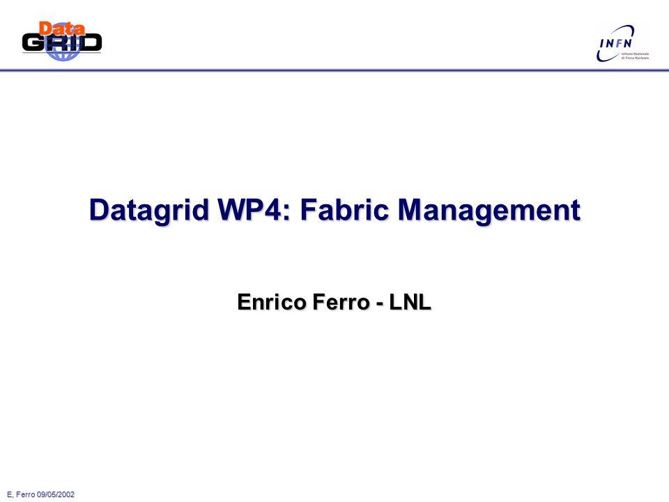 E, Ferro 09/05/2002 Datagrid WP4: Fabric Management Enrico Ferro - LNL