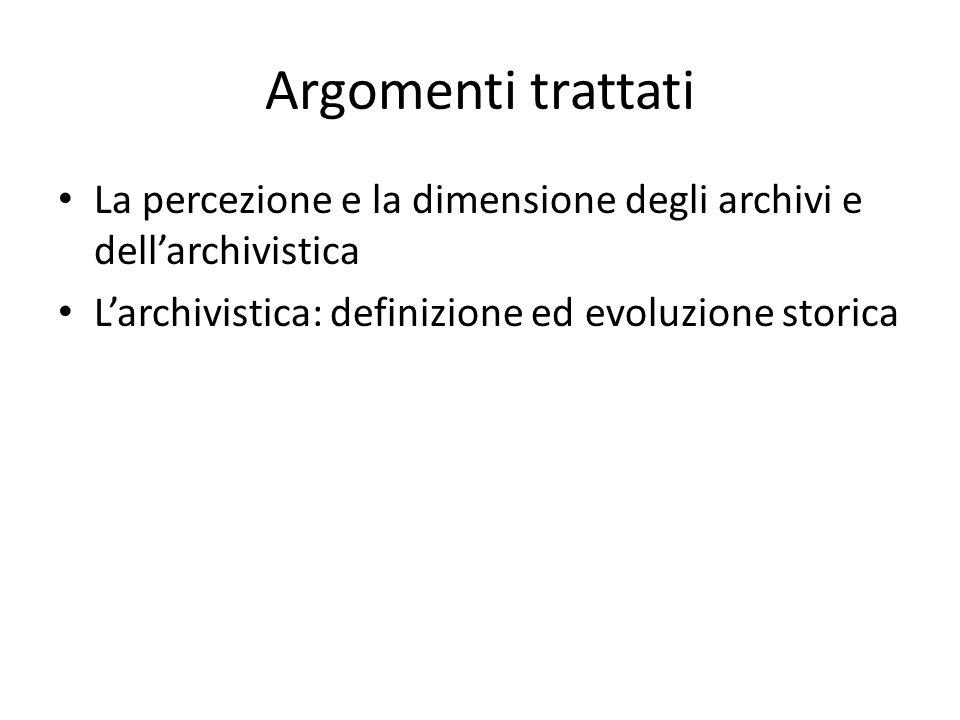 Argomenti trattati La percezione e la dimensione degli archivi e dell'archivistica L'archivistica: definizione ed evoluzione storica