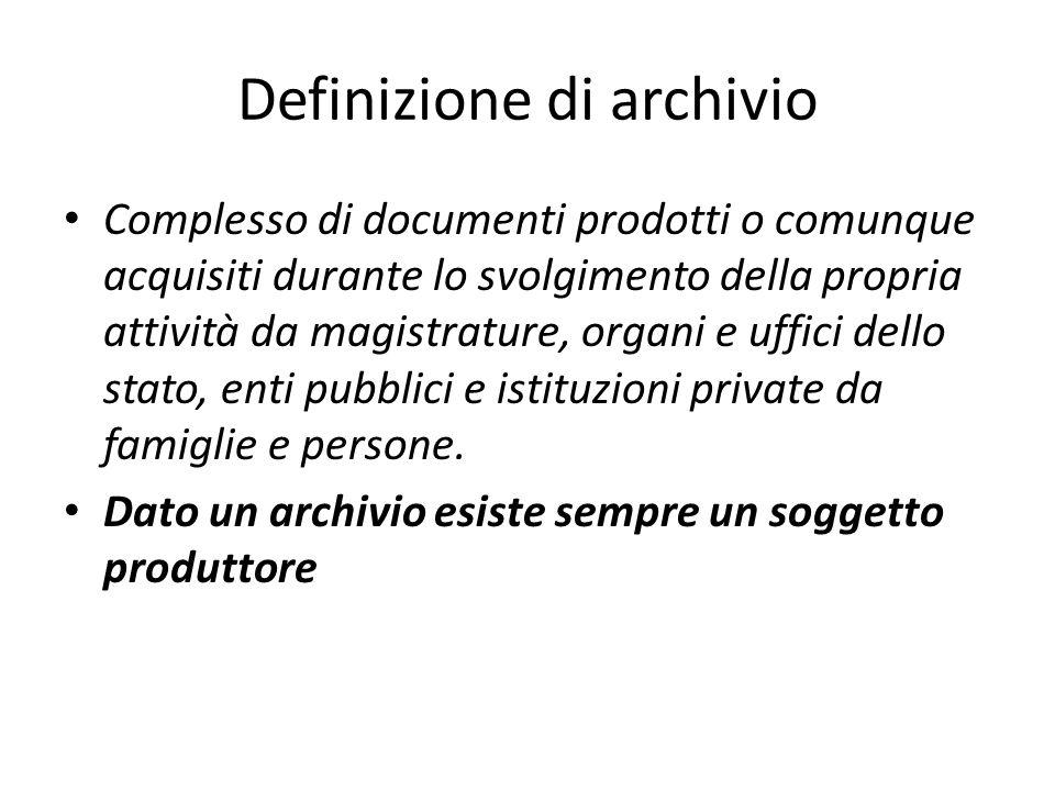 Definizione di archivio Complesso di documenti prodotti o comunque acquisiti durante lo svolgimento della propria attività da magistrature, organi e uffici dello stato, enti pubblici e istituzioni private da famiglie e persone.