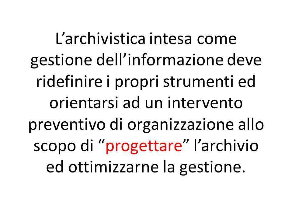 Una nuova prospettiva: l'archivistica come gestione dell'informazione Recupero dell'antico ruolo dell'archivista Rispetto della coesistenza delle finalità giuridiche e culturali del documento Risposte ad esigenze diverse da quelle conservative Prospettiva diversa da quella del riordino della documentazione