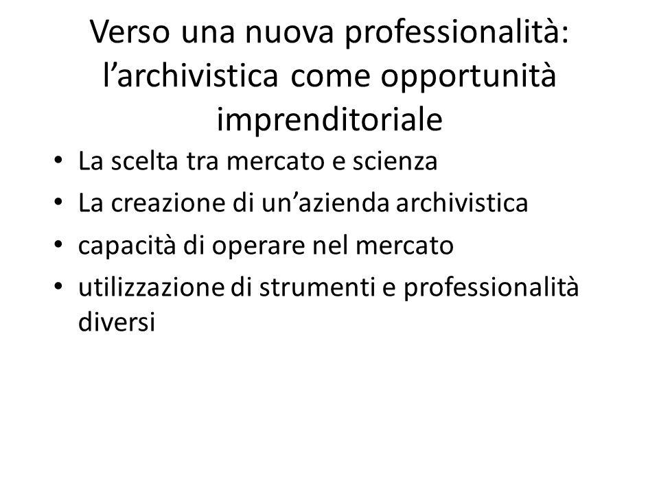 Il mestiere di archivista come e dove esercitarlo Archivista di Stato Soprintendenze archivistiche Enti pubblici Imprese Libera professione Aziende, società