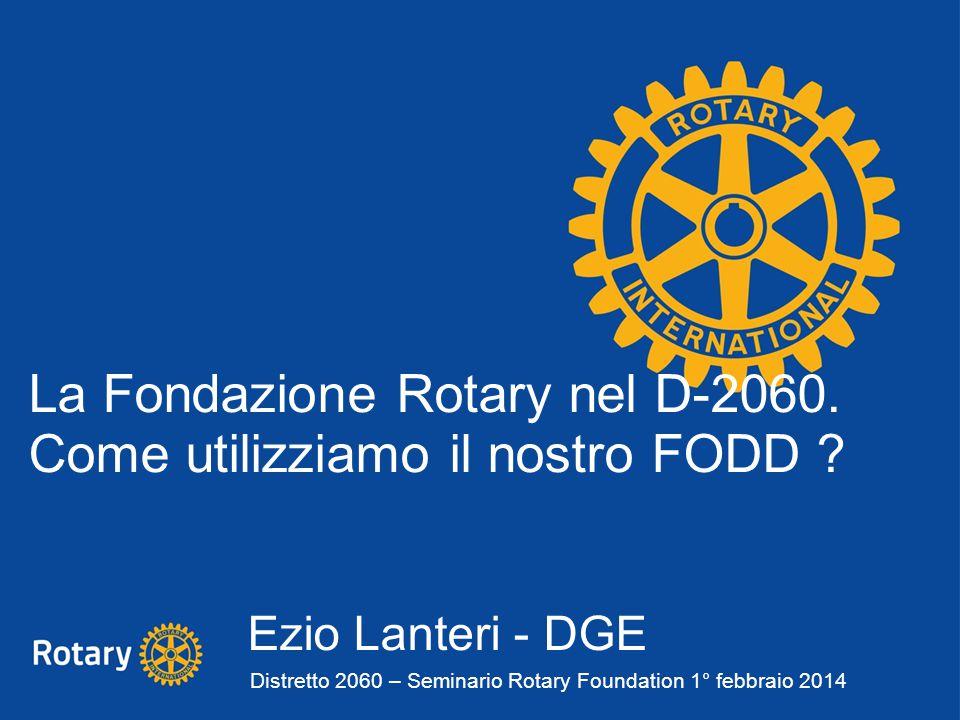 La Fondazione Rotary nel D-2060. Come utilizziamo il nostro FODD .