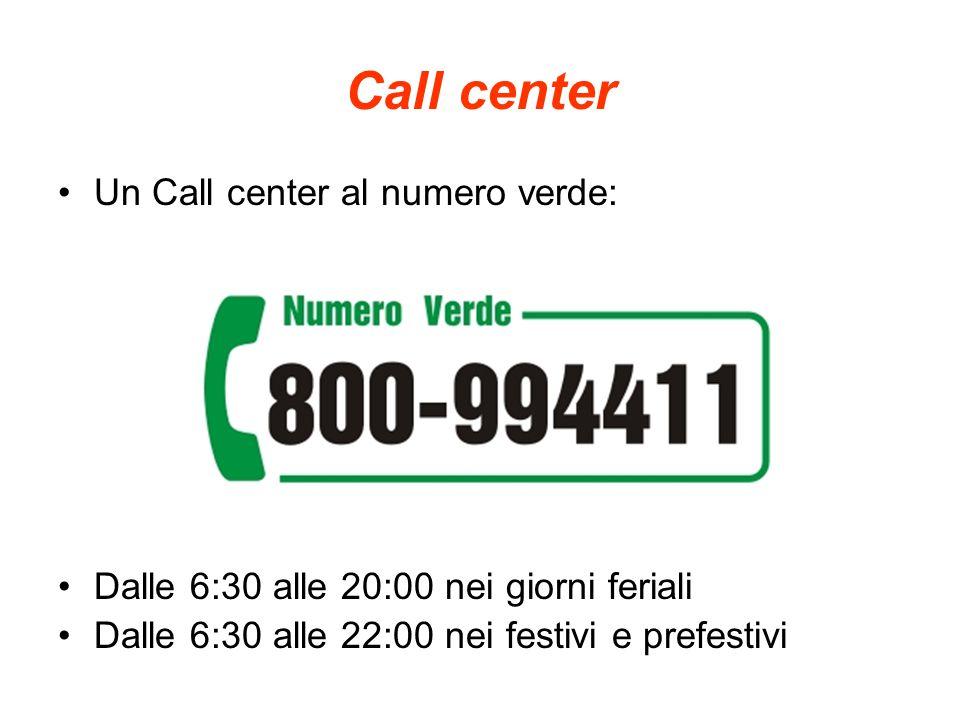 Call center Un Call center al numero verde: Dalle 6:30 alle 20:00 nei giorni feriali Dalle 6:30 alle 22:00 nei festivi e prefestivi