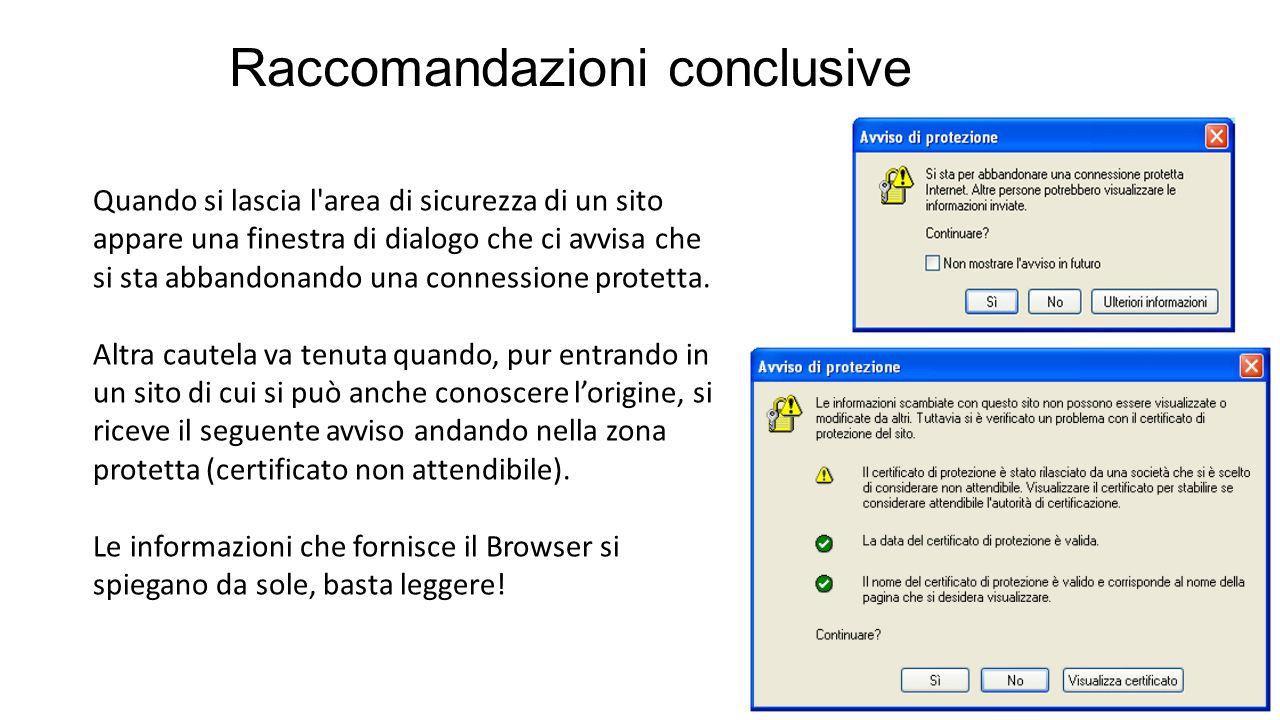 Raccomandazioni conclusive Quando si lascia l area di sicurezza di un sito appare una finestra di dialogo che ci avvisa che si sta abbandonando una connessione protetta.