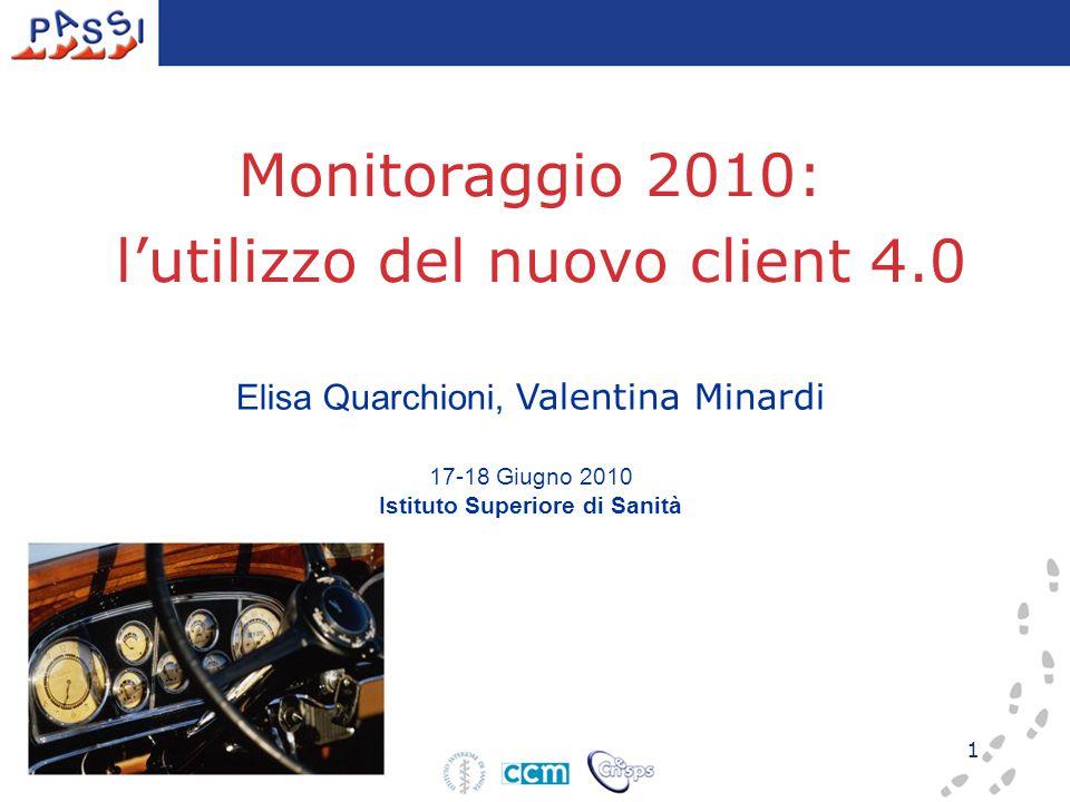 1 Elisa Quarchioni, Valentina Minardi 17-18 Giugno 2010 Istituto Superiore di Sanità Monitoraggio 2010: l'utilizzo del nuovo client 4.0
