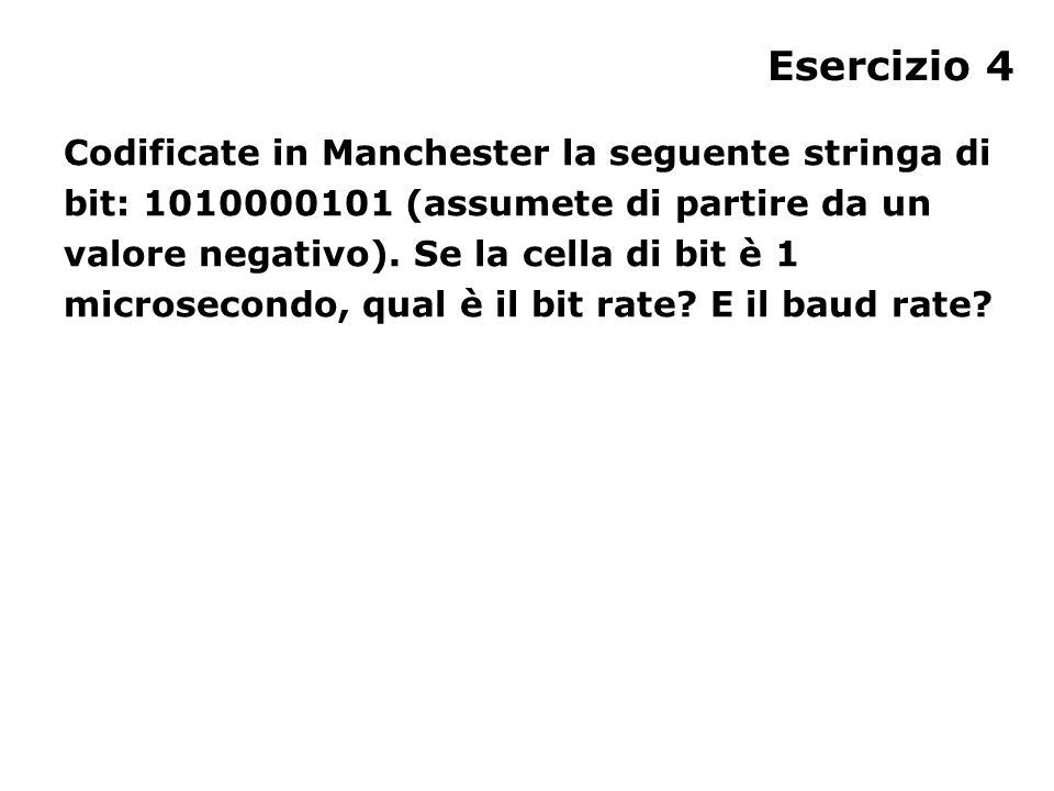 Esercizio 4 Codificate in Manchester la seguente stringa di bit: 1010000101 (assumete di partire da un valore negativo).